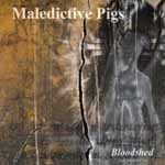 "MALEDICTIVE PIGS ""Bloodshed"""
