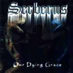 "SERBERUS ""Our Dying Grace"""