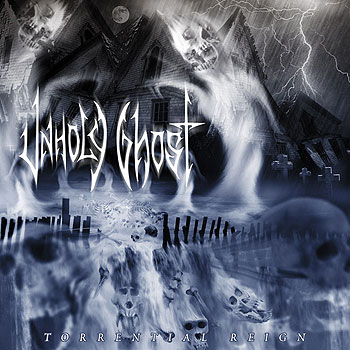 "UNHOLY GHOST ""Torrential Reign"""