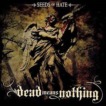 DEAD MEANS NOTHING «Seeds of Hate»