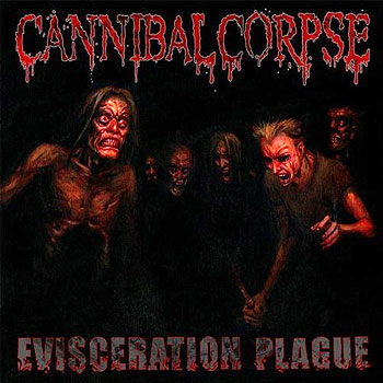 "CANNIBAL CORPSE ""Evisceration Plague"""