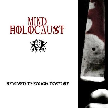 "MIND HOLOCAUST ""Revived Through Torture"""