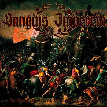 SANGUIS IMPEREM «In Glory We March Towards Our Doom»