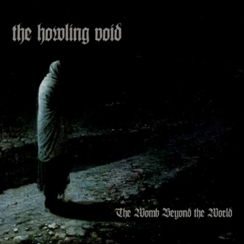 "THE HOWLING VOID ""The Womb Beyond the World"""