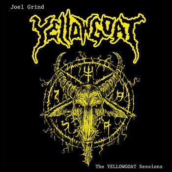 "JOEL GRIND ""The Yellowgoat Sessions"""