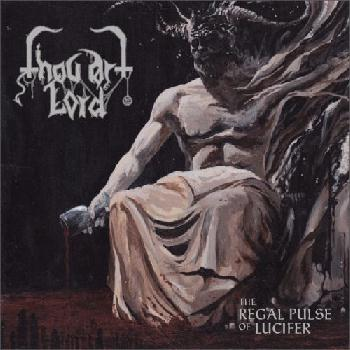 "THOU ART LORD ""The Regal Pulse of Lucifer"""