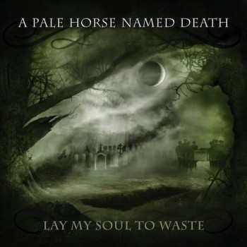 "A PALE HORSE NAMED DEATH ""Lay my Soul to Waste"""