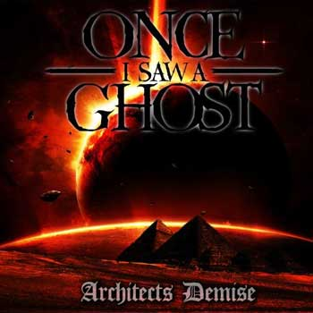 "ONCE I SAW A GHOST ""Architects Demise"""