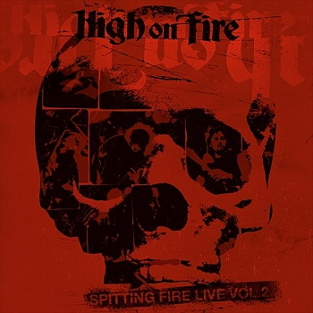 "HIGH ON FIRE ""Spittin Fire Live Vol.1 & Vol.2"""