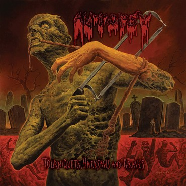 "AUTOPSY ""Tourniquets, Hacksaws and Graves"""