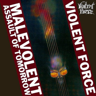 "VIOLENT FORCE ""Malevolent Assault of Tomorrow"""