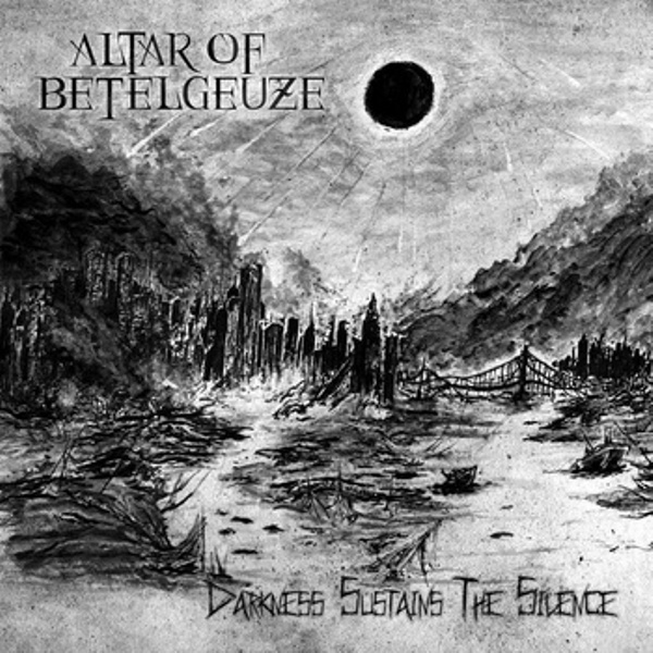 """ALTAR OF BETELGEUZE """"Darkness Sustains The Silence"""""""