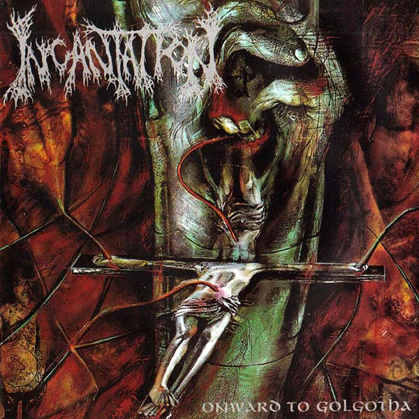 "INCANTATION ""Onward to Golgotha"""
