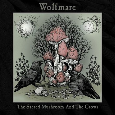"WOLFMARE ""The Sacred Mushroom and the Crows"""