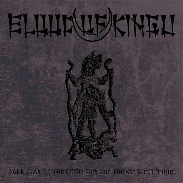 "BLOOD OF KINGU ""Dark Star in the Right Horn of the Crescent Moon"""