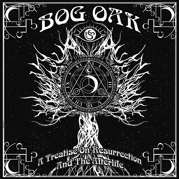 "BOG OAK ""A Treatise on Resurrection and the Afterlife"""