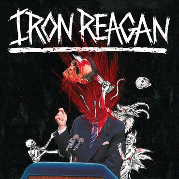 "IRON REAGAN ""The Tyranny of Will"""