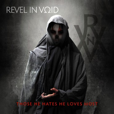 "REVEL IN VOID ""Those He Hates He Loves Most"""