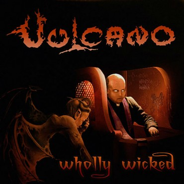 VULCANO «Wholly Wicked»