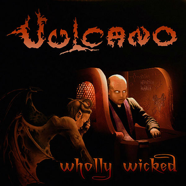 "VULCANO ""Wholly Wicked"""