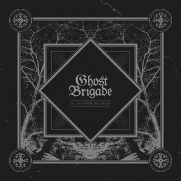 "GHOST BRIGADE ""IV – One With The Storm"""