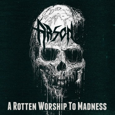 "ARSON ""A Rotten Worship to Madness"""