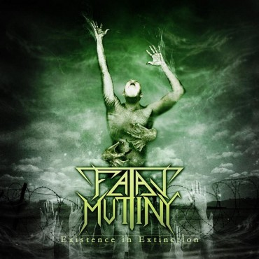 """FATAL MUTINY """"Existence in Extinction"""""""