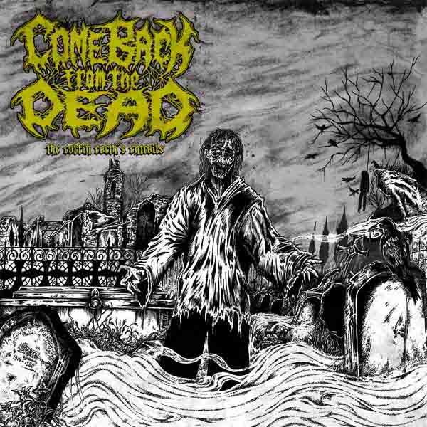"COME BACK FROM THE DEAD ""The Coffin Earth's Entrails"""