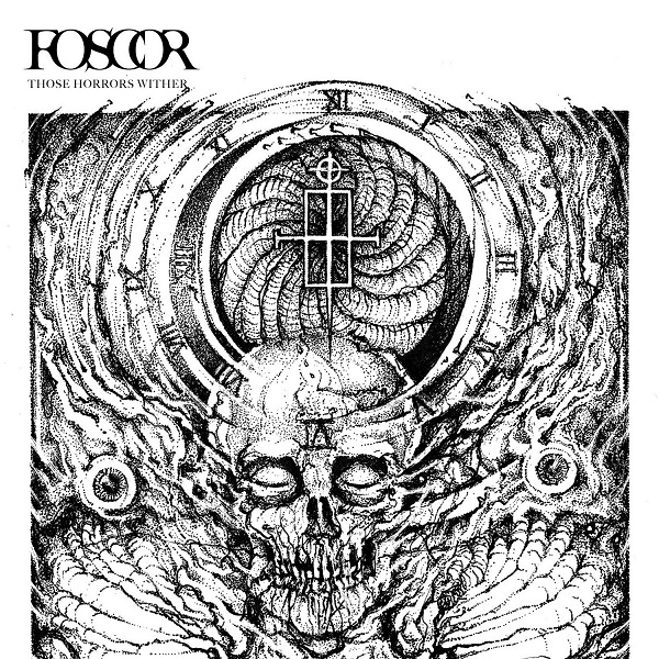 """FOSCOR """"Those Horrors Wither"""""""