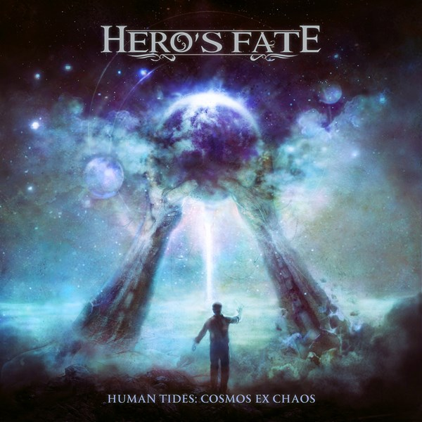 "HERO'S FATE ""Human Tides: Cosmos Ex Chaos"""