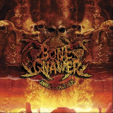 "BONE GNAWER ""Cannibal Crematorium"""