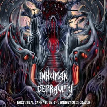 """INHUMAN DEPRAVITY """"Nocturnal Carnage by the Unholy Desecrator"""""""