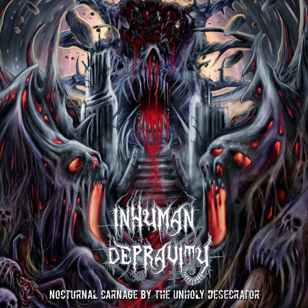 "INHUMAN DEPRAVITY ""Nocturnal Carnage by the Unholy Desecrator"""