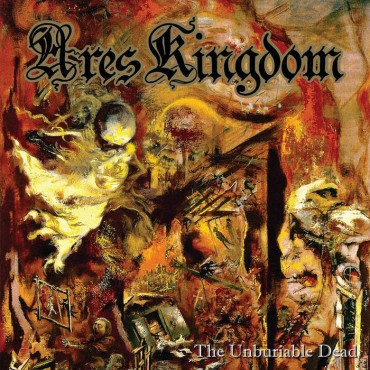"ARES KINGDOM ""The Unburiable Dead"""