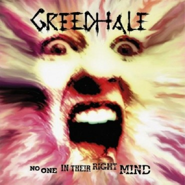 "GREEDHALE ""No One In Their Right Mind"""