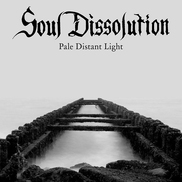 "SOUL DISSOLUTION ""Pale Distant Light"""