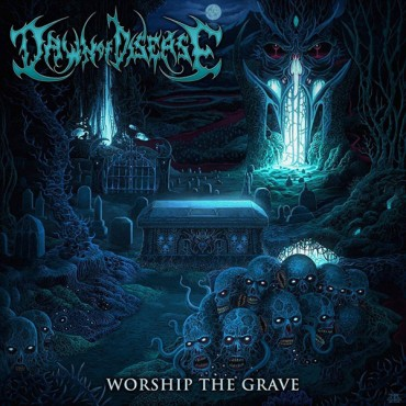 "DAWN OF DISEASE ""Worship The Grave"""