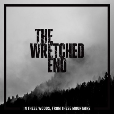 THE WRETCHED END «In These Woods, From These Mountains»