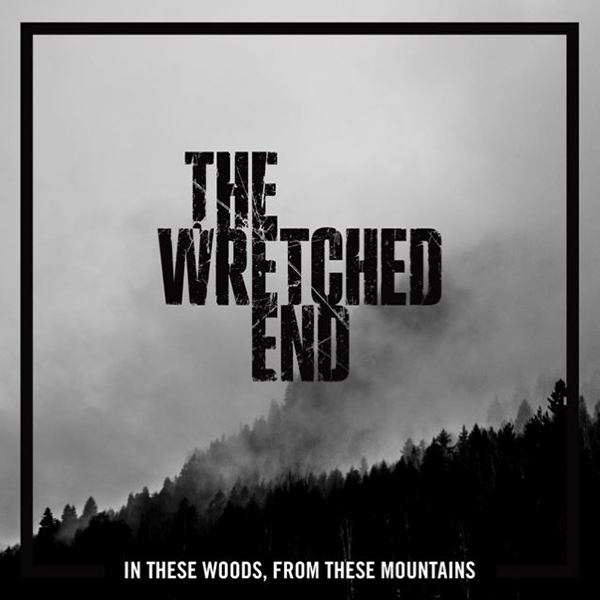 "THE WRETCHED END ""In These Woods, From These Mountains"""