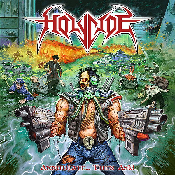 "HOLYCIDE ""Annihilate… Then Ask!"""