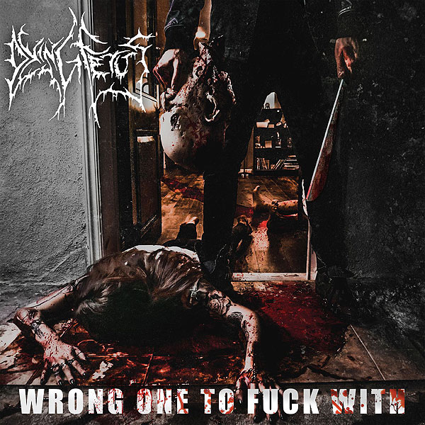 DYING FETUS «Wrong One to Fuck With»